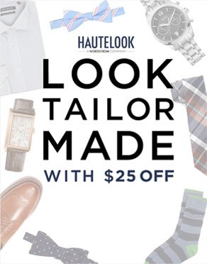 HAUTELOOK - LOOK TAILOR MADE WITH $25 OFF