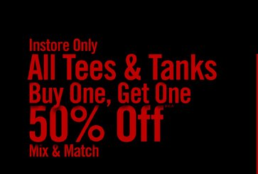 INSTORE ONLY - ALL TEES & TANKS BUY ONE, GET ONE 50% OFF*** MIX & MATCH