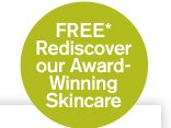 FREE Rediscover our Award Winning Skincare