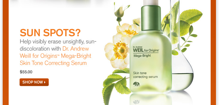 SUN SPOTS Help visibly erase unsightly sun discoloration with Dr Andrew Weil for Origins Mega Bright Skin Tone Correcting Serum 55 dollars SHOP NOW