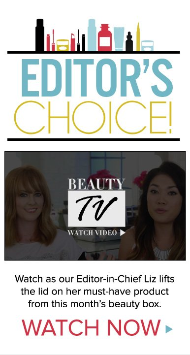 Editor's Choice! Watch as our Editor-in-Chief Liz lifts the lid on her must-have product from this month's beauty box. Take a look now! Watch Video>>