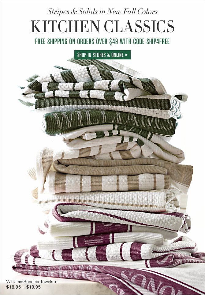 Stripes & Solids in New Fall Colors - KITCHEN CLASSICS - FREE SHIPPING ON ORDERS OVER $49 WITH CODE SHIP4FREE - SHOP IN STORES & ONLINE - Williams-Sonoma Towels, $18.95 – $19.95