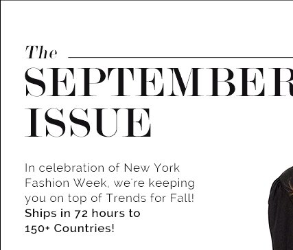 The September Issue - In Celebration of New York Fashion Week, We're Keeping You on Top of Trends for Fall! Ships in 72 Hours to 150+ Countries!