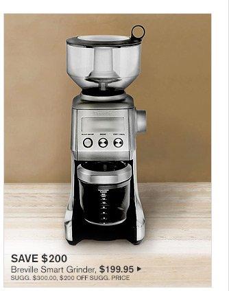 SAVE $200 - Breville Smart Grinder, $199.95 - SUGG. $300.00, $200 OFF SUGG. PRICE