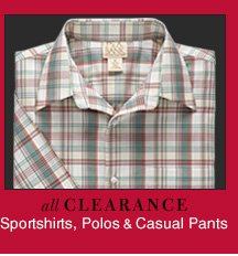 Clearance Sportshirts, Polos & Casual Pants - Reduced 40%