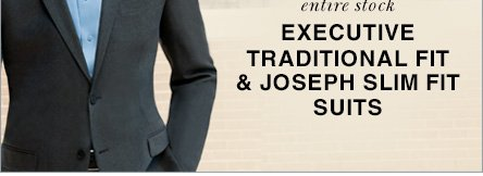 Executive Traditional Fit & Joseph Slim Fit Suits