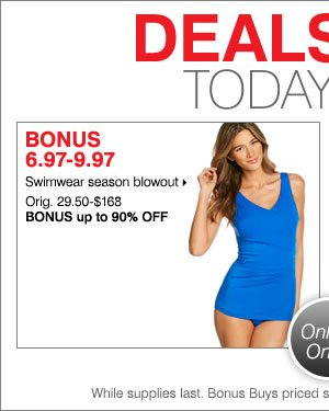 Deals of the Day - Today Online Only! BONUS 6.97-9.97 swimwear season blowout!