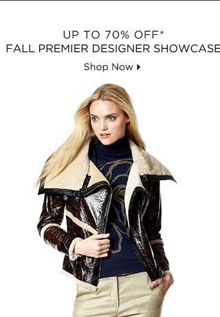 Up To 70% Off* Fall Premier Designer Showcase