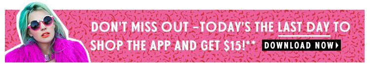 Don't Miss Out - Today's the Last Day To Shop The App & Get $15!