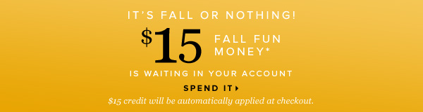 It's Fall or Nothing! $15 Fall Fun Money* Is Waiting in Your Account - - Spend It