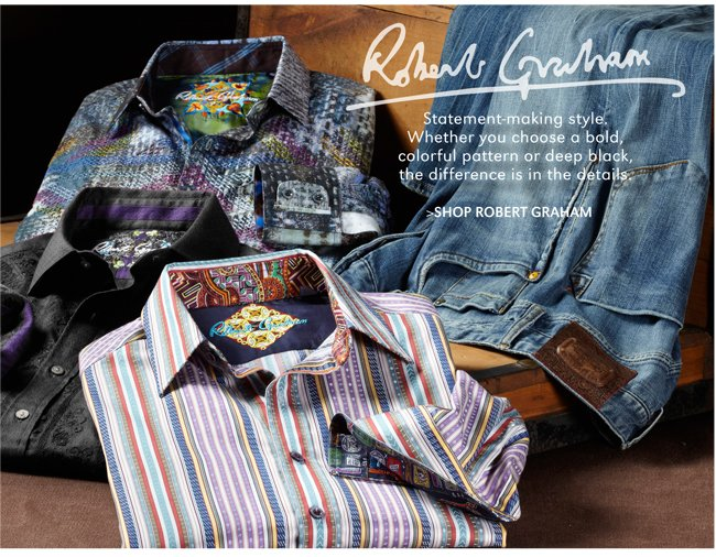 ROBERT GRAHAM | STATEMENT-MAKING STYLE. WHETHER YOU CHOOSE A BOLD, COLORFUL PATTERN OR DEEP BLACK, THE DIFFERENCE IS IN THE DETAILS. | SHOP ROBERT GRAHAM