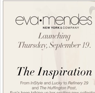 The Exclusive Eva Mendes Collection launches 9/19! Shop NY&C NOW!