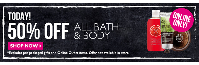 TODAY! 50% OFF All Bath, Body Flash Sale  ONLINE ONLY!  SHOP NOW >  *Excludes pre-packaged gifts and Online Outlet items. Offer not available in-store.