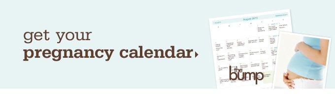 Get your pregnancy calendar.