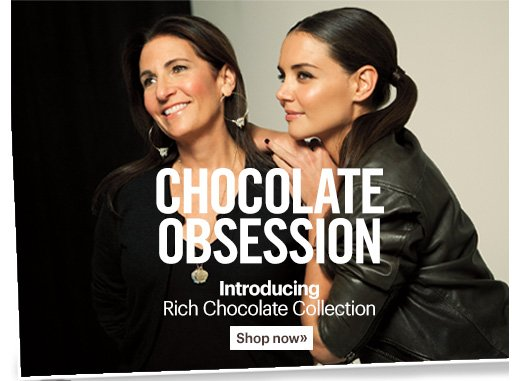 Chocolate Obsession  Introducing Rich Chocolate Collection  Shop Now »