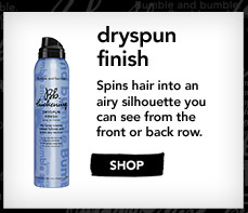 dryspun finish Spins hair into an airy silhouette you can see from the front or back row. »SHOP