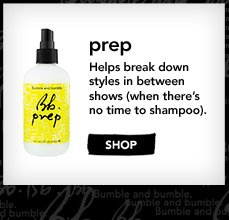 Prep Helps break down styles in between shows (when there's no time to shampoo). »SHOP
