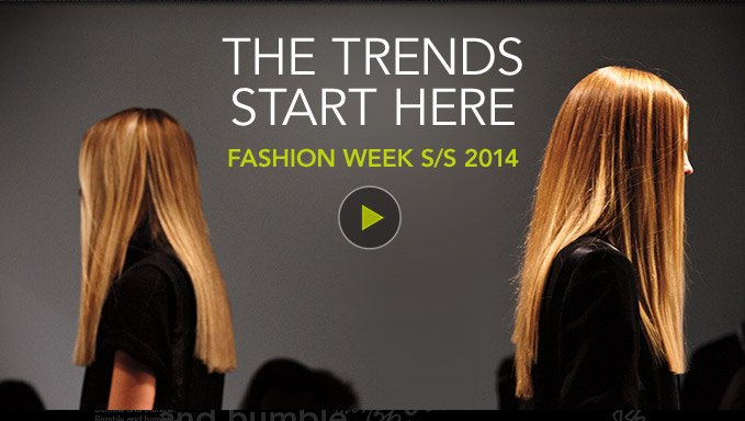 THE TRENDS START HERE NEW YORK FASHION WEEK S/S 2014