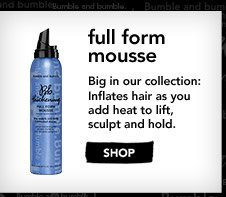 full form mousse Big on our collection: inflates hair as you add heat to lift, sculpt and hold. »SHOP