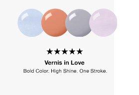 Vernis in Love   Bold Color. High Shine. One Stroke.