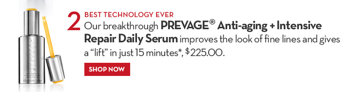 """2 BEST TECHNOLOGY EVER. Our breakthrough PREVAGE® Anti-aging + Intensive Repair Daily Serum improves the look of fine lines and gives a """"lift"""" in just 15 minutes*, $225.00. SHOP NOW."""
