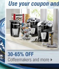 Use your coupon and save even more on some of your favorites! 30-65% Off Coffeemakers and more