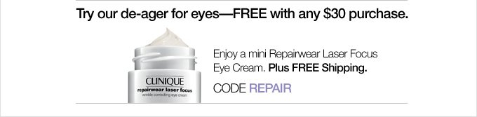 Try our de-ager for eyes—FREE with any $30 purchase. Enjoy a mini Repairwear Laser Focus Eye Cream. Plus FREE Shipping. CODE REPAIR