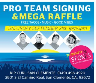 Pro Team Signing & Mega Raffle - Free Tacos - Music - Good Vibes - Saturday, September 21st, 1 - 3PM - Rip Curl San Clemente (949) 498-4920 - 3801 S. El Camino Real, San Clemente, Ca. 92672