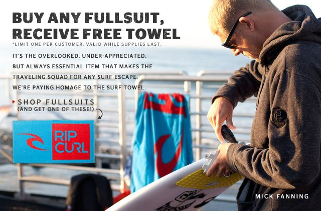 Buy any Fullsuit, Receive a Free Towel - It's the overlooked, under-appreciated, but always essential item that makes the traveling squad for any surf escape. Shop Fullsuits.