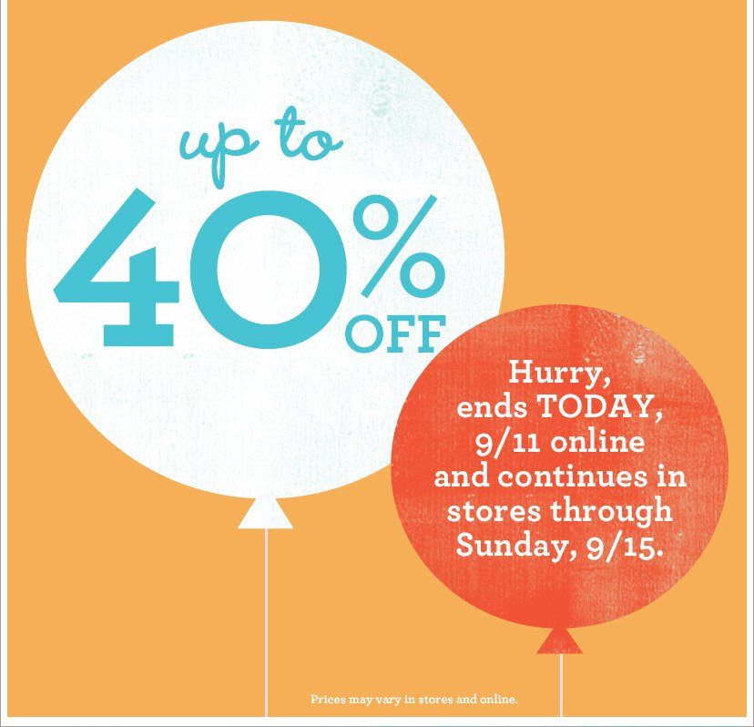 up to 40& OFF | Hurry, ends TODAY, 9/11 online and continues in stores through Sunday, 9/15. Prices may vary in stores and online.