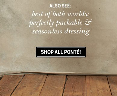 Also see: best of both worlds; perfectly packable & seasonless dressing. Shop all Ponte!