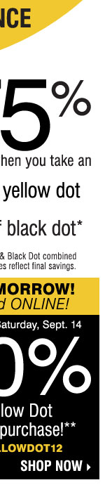 YELLOW DOT CLEARANCE - NEW REDUCTIONS JUST TAKEN! Save up to 75% on original prices when you take an extra 60% off yellow dot or an extra 70% off black dot* STARTS TOMORROW, IN-STORE and ONLINE! PLUS, SAVE AN EXTRA 20% on your Yellow Dot or Black Dot purchase!** Shop now.