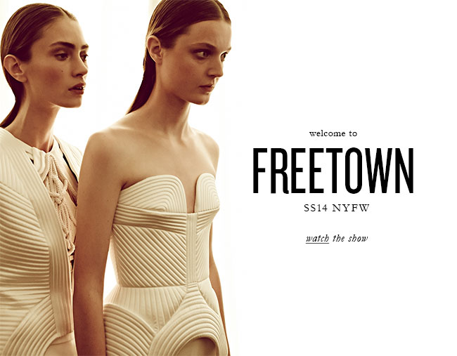 welcome to FREETOWN SS14 NYFW - watch the show