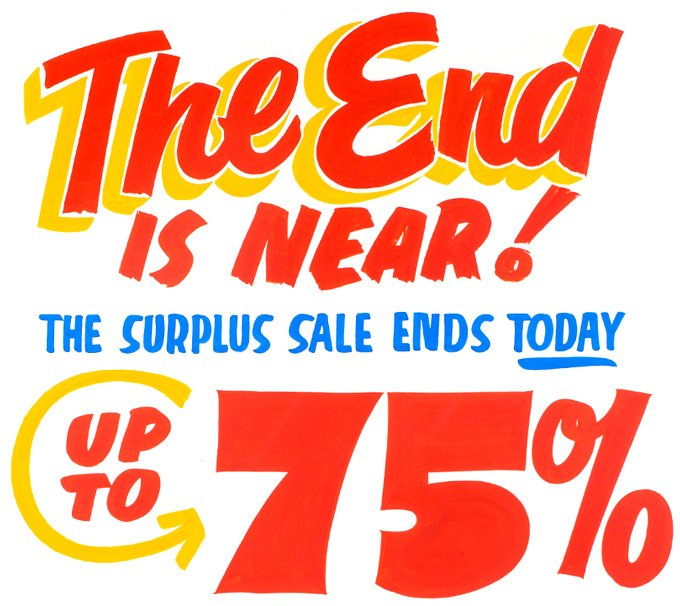 The End is NEAR. THE SURPLUS SALE ENDS TODAY. UP TO 75 PERCENT.