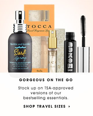 GORGEOUS ON THE GO | Stock up on TSA-approved versions of our bestselling essentials. | SHOP TRAVEL SIZES