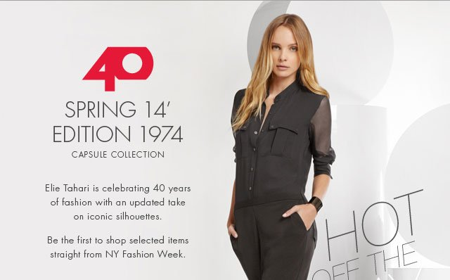 40: Spring 14' Edition 1974 Capsule Collection: Elie Tahari is celebrating 40 years of fashion with an updated take on iconic silhouettes. Be the first to shop selected items straight from NY Fashion Week