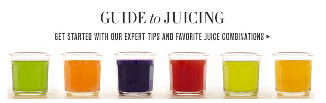GUIDE TO JUICING - GET STARTED WITH OUR EXPERT TIPS AND FAVORITE JUICE COMBINATIONS