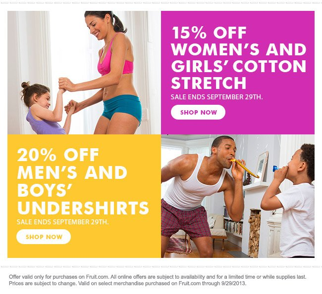 Save now on styles for the whole family! 15% off women's and girls' cotton stretch. 20% off men's and boys' undershirts. Sale ends September 29th.