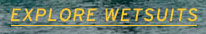 Explore Wetsuits