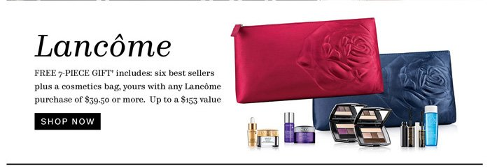 Free 7-piece gift† on Lancome orders of $39.50 or more