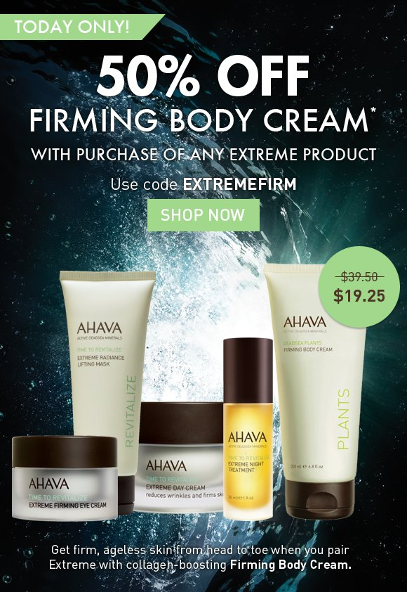 Buy ANY Extreme product get 50% off Firming Body Cream*  Use code EXTREMEFIRM ends tonight! Shop Now  Get firm, ageless skin from head to toe when you pair Extreme with collagen-boosting Firming Body Cream.  firms, smoothes & hydrates