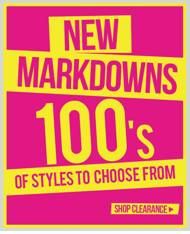 100s of NEW MARKDOWNS! Check out what we've added to our CLEARANCE SECTION! SHOP NOW!