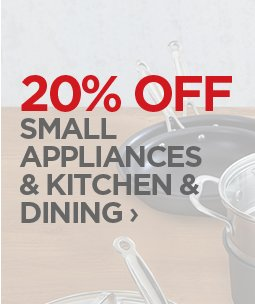 20% OFF SMALL APPLIANCES & KITCHEN  & DINING ›