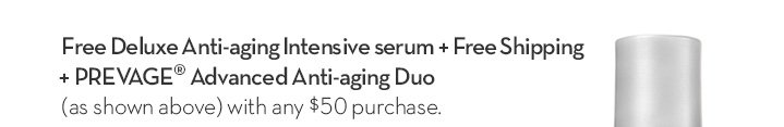 Free Deluxe Anti-aging Intensive serum + Free Shipping + PREVAGE® Advanced Anti-aging Duo (as shown above) with any $50 purchase.