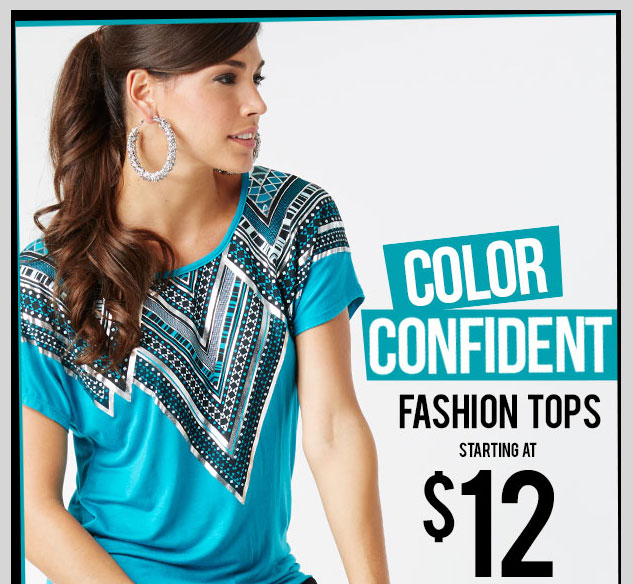 COLOR CONFIDENT! Fashion Tops Starting at $12! Plus Starting at $14 - SHOP NOW!