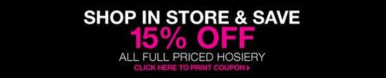 Shop in Store and Save: 15% Off All Full Priced Hosiery
