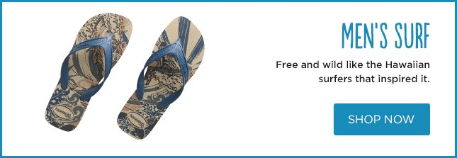 MEN'S SURF - Free and wild like the Hawaiian surfers that inspired it. SHOP NOW