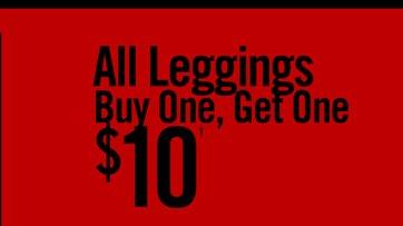 ALL LEGGINGS BUY ONE, GET ONE $10†