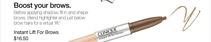 Boost your brows. Before applying shadow, fill in and shape brows. Blend highlighter end just below brow hairs for a virtual 'lift.i' Instant Lift For Brows $16.50