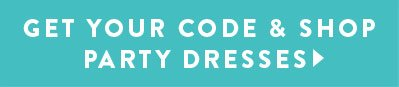Get Your Code & Shop Party Dresses
